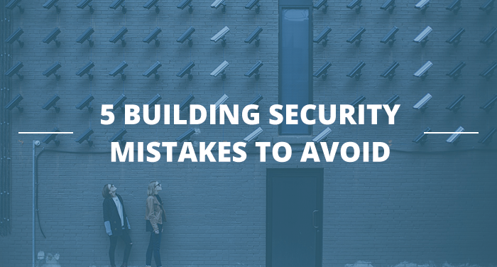 5 building security mistakes to avoid