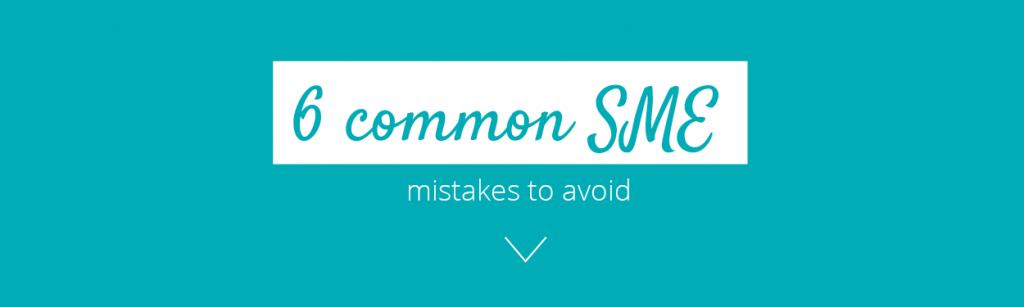 6 Common SME mistakes to avoid