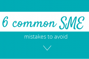6 Common SME mistakes to avoid