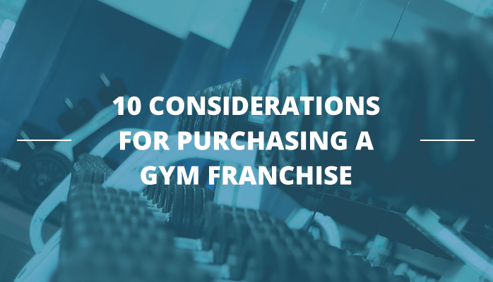 10 considerations for purchasing a gym franchise.png