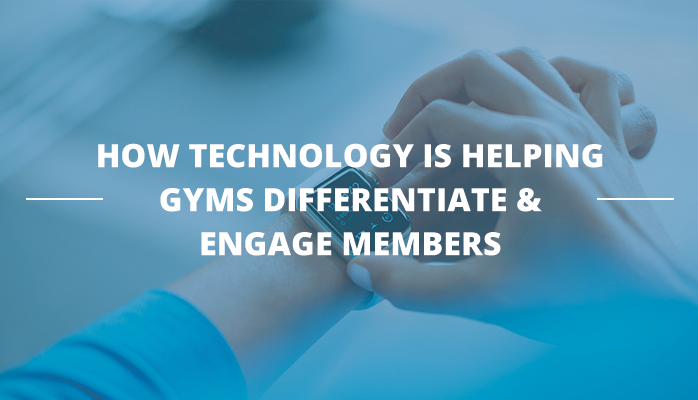 how technology is helping gyms differentiate & engage members.png